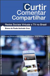 Livro: Curtir, Comentar, Compartilhar – Redes Sociais Virtuais e TV no Brasil Autor: Breno de Paula Andrade Cruz Editora CRV 2016 R$ 44,00
